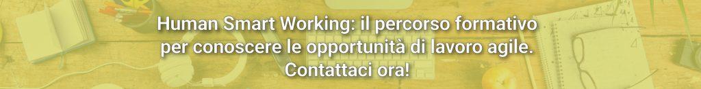 Human Smart Working è un percorso di formazione in virtual lab per conoscere le opportunità del lavoro agile e applicarlo al tuo team di lavoro